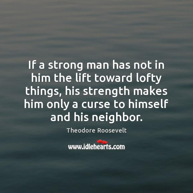 Image, If a strong man has not in him the lift toward lofty