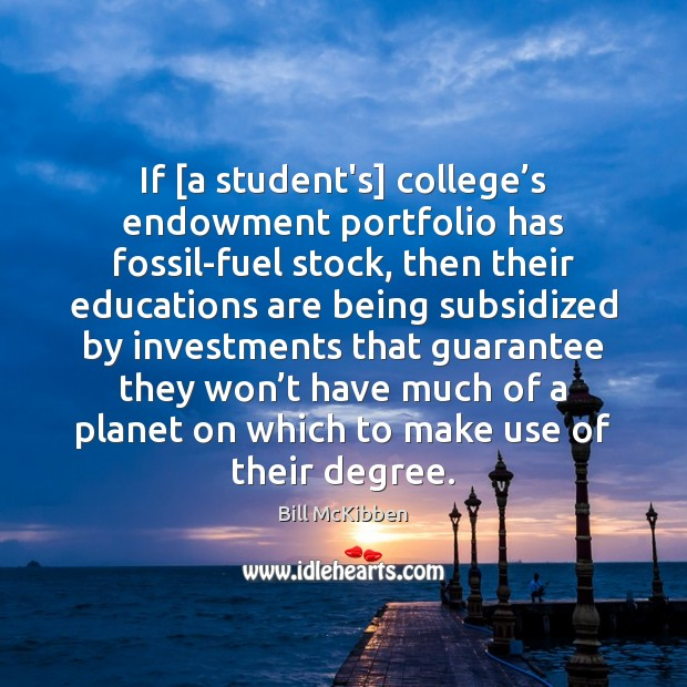 If [a student's] college's endowment portfolio has fossil-fuel stock, then their Bill McKibben Picture Quote