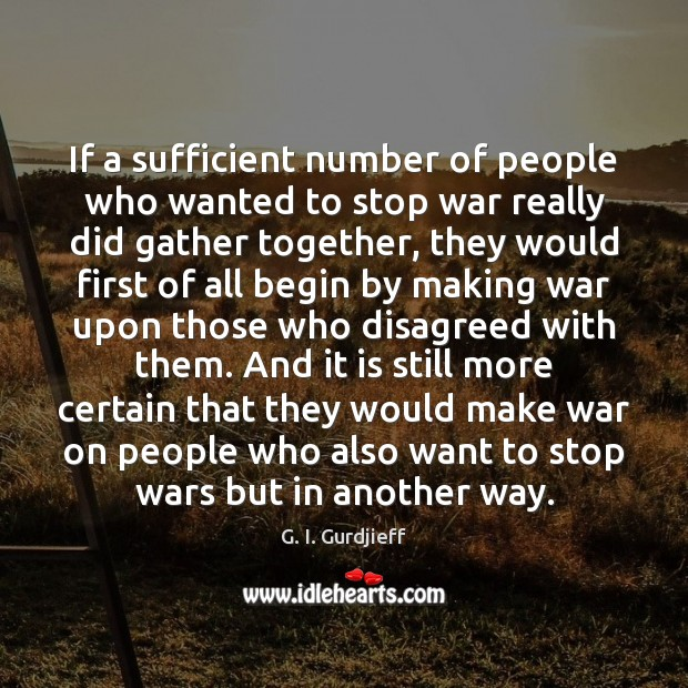 If a sufficient number of people who wanted to stop war really Image