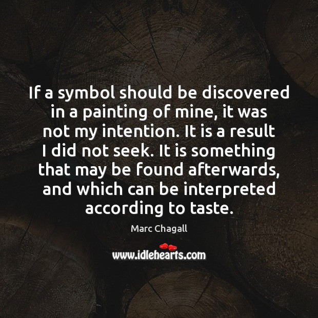 If a symbol should be discovered in a painting of mine, it Marc Chagall Picture Quote