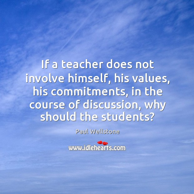 If a teacher does not involve himself, his values, his commitments Paul Wellstone Picture Quote