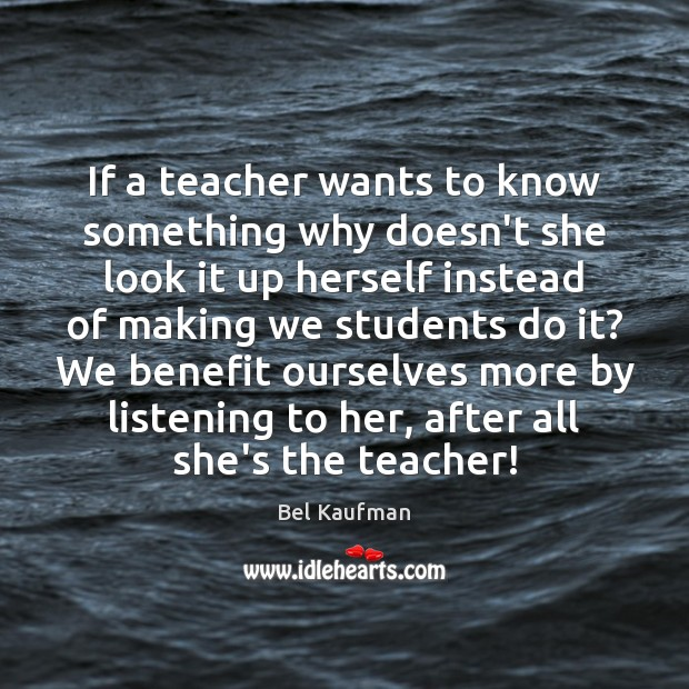 Image, If a teacher wants to know something why doesn't she look it