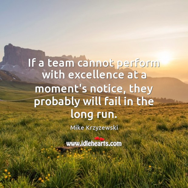 If a team cannot perform with excellence at a moment's notice, they Mike Krzyzewski Picture Quote