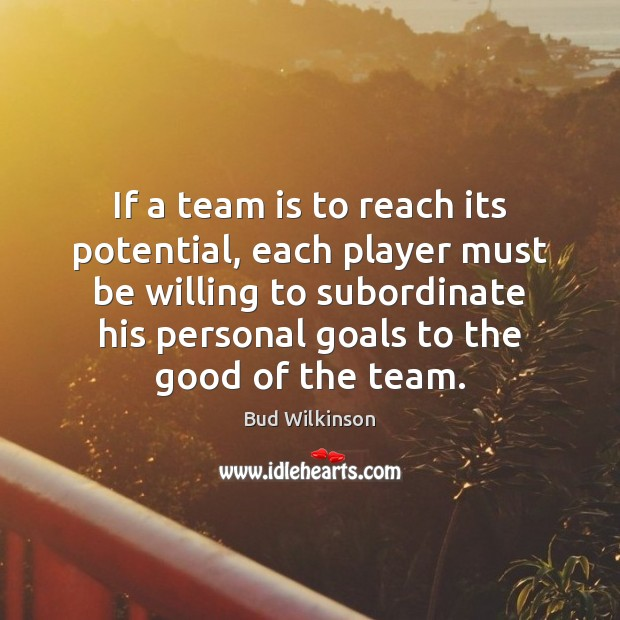 Image, If a team is to reach its potential, each player must be