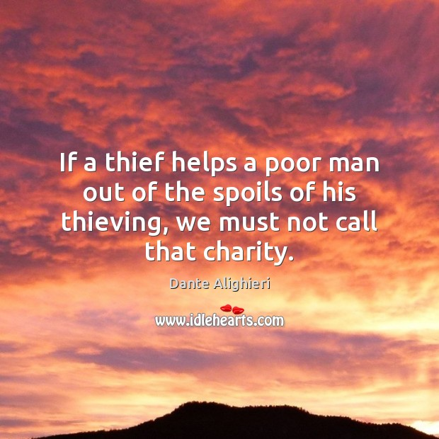 If a thief helps a poor man out of the spoils of Dante Alighieri Picture Quote