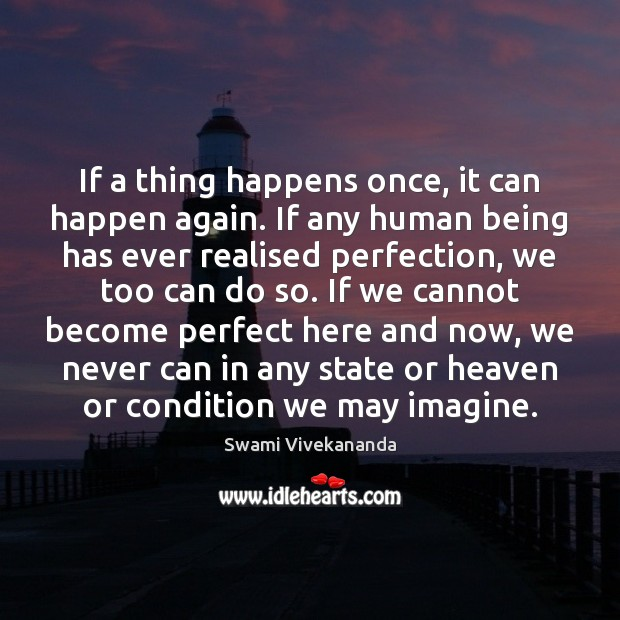 If a thing happens once, it can happen again. If any human Image