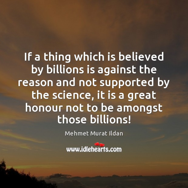 Image, If a thing which is believed by billions is against the reason