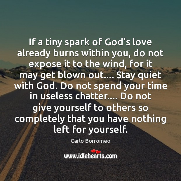 Image, If a tiny spark of God's love already burns within you, do