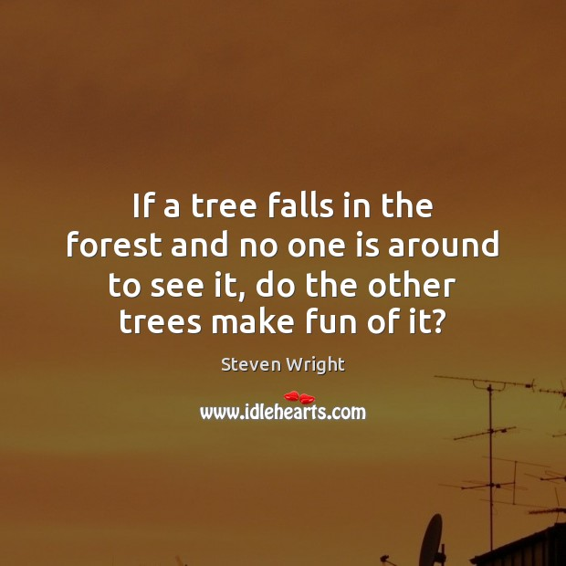 If a tree falls in the forest and no one is around Image