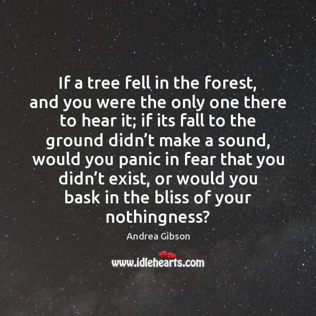If a tree fell in the forest, and you were the only Image