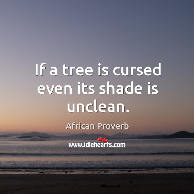 Image, If a tree is cursed even its shade is unclean.