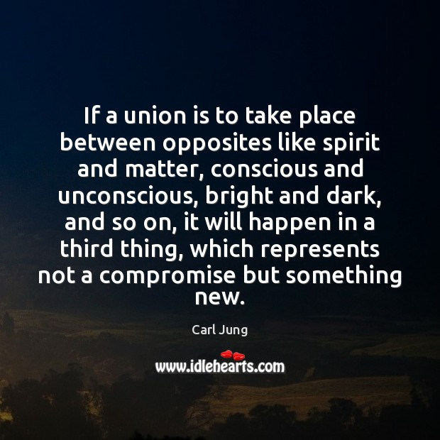 If a union is to take place between opposites like spirit and Carl Jung Picture Quote