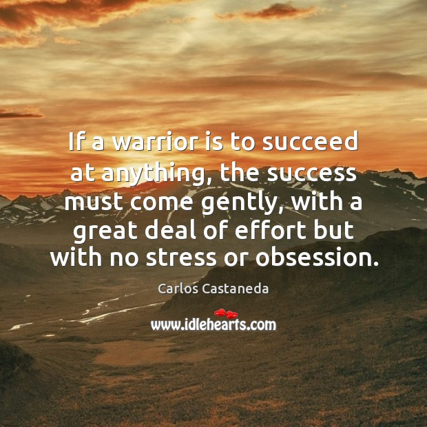 If a warrior is to succeed at anything, the success must come Image