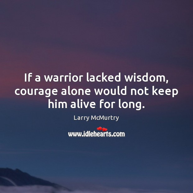 Image, If a warrior lacked wisdom, courage alone would not keep him alive for long.