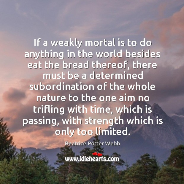 Image, If a weakly mortal is to do anything in the world besides eat the bread thereof