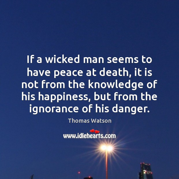 If a wicked man seems to have peace at death, it is Thomas Watson Picture Quote