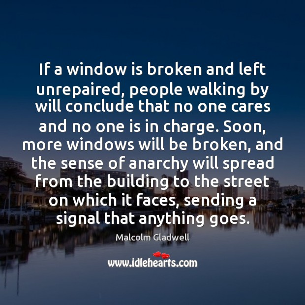 If a window is broken and left unrepaired, people walking by will Image