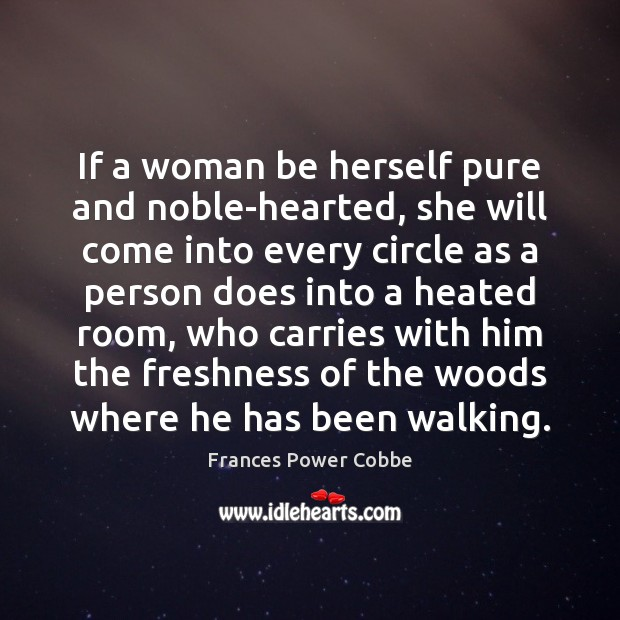 If a woman be herself pure and noble-hearted, she will come into Image
