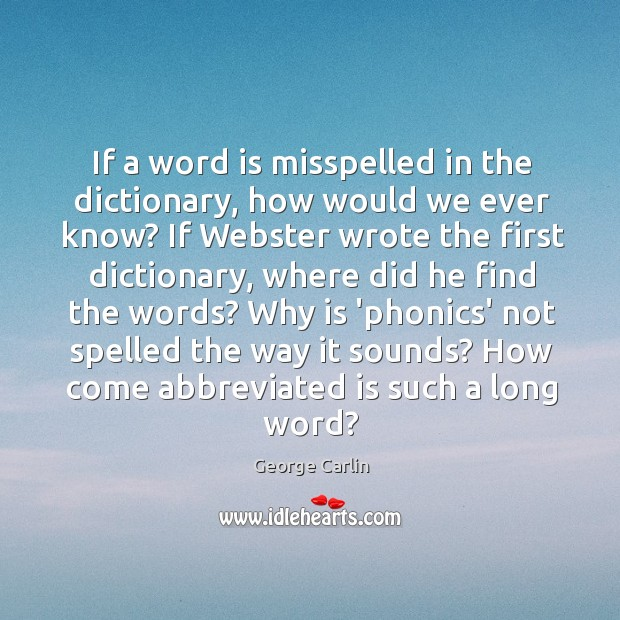 Image, If a word is misspelled in the dictionary, how would we ever