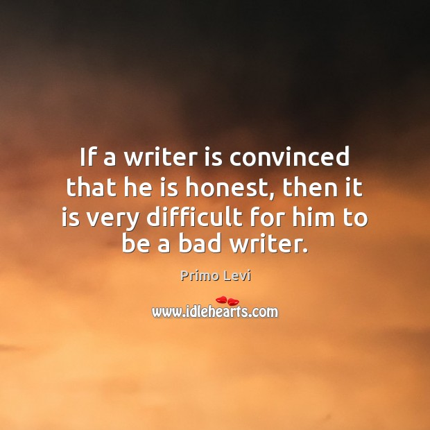 If a writer is convinced that he is honest, then it is Primo Levi Picture Quote