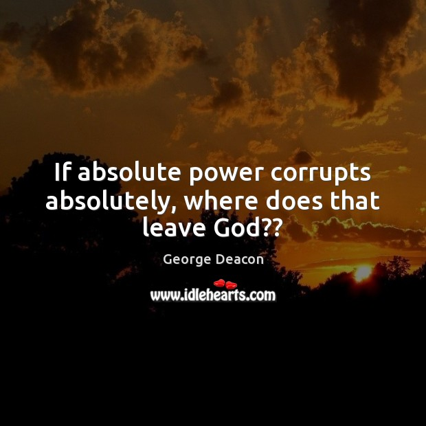 Image, If absolute power corrupts absolutely, where does that leave God??