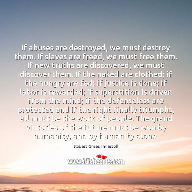 If abuses are destroyed, we must destroy them. If slaves are freed, Image
