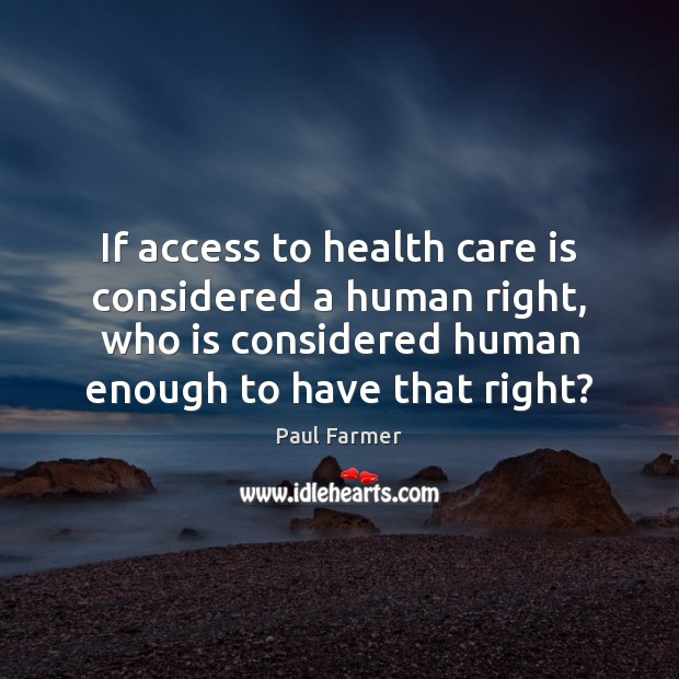 Image, If access to health care is considered a human right, who is