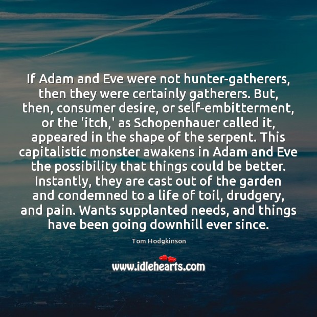 If Adam and Eve were not hunter-gatherers, then they were certainly gatherers. Tom Hodgkinson Picture Quote