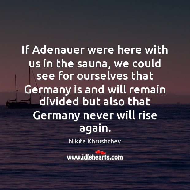 Image, If Adenauer were here with us in the sauna, we could see
