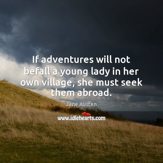 Image, If adventures will not befall a young lady in her own village, she must seek them abroad.