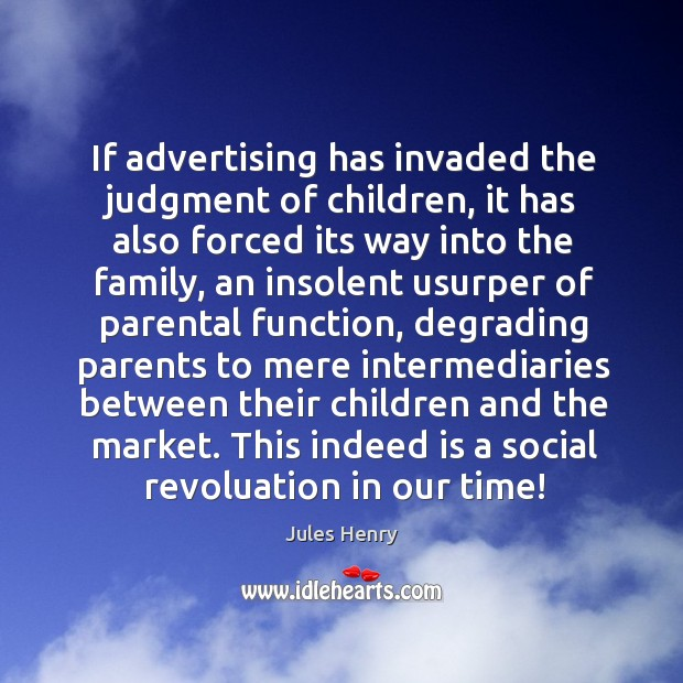 If advertising has invaded the judgment of children, it has also forced Image