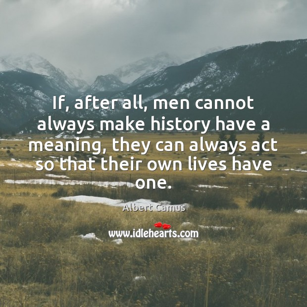 Image, If, after all, men cannot always make history have a meaning, they