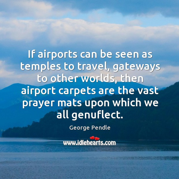 Image, If airports can be seen as temples to travel, gateways to other