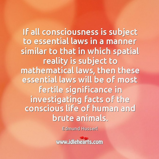 If all consciousness is subject to essential laws in a manner similar to that in which spatial reality Edmund Husserl Picture Quote