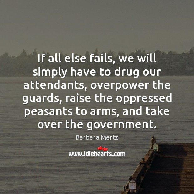 Image, If all else fails, we will simply have to drug our attendants,