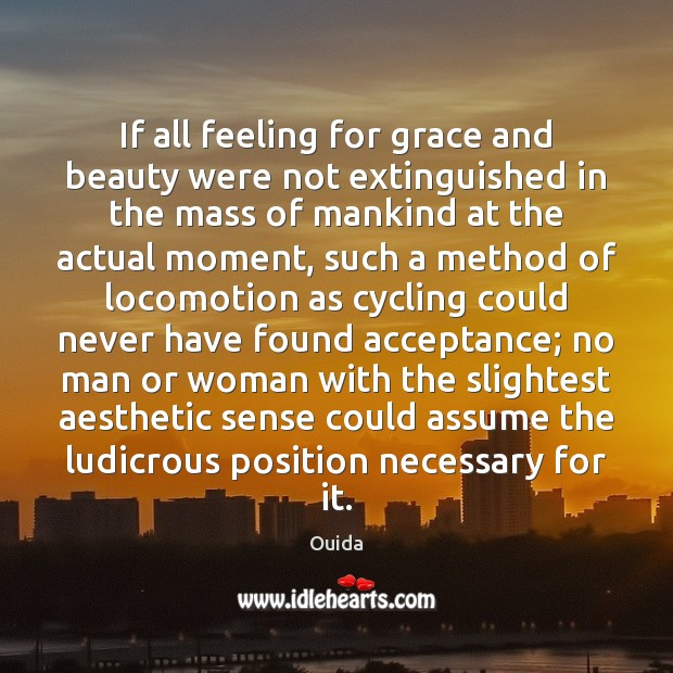 If all feeling for grace and beauty were not extinguished in the Ouida Picture Quote