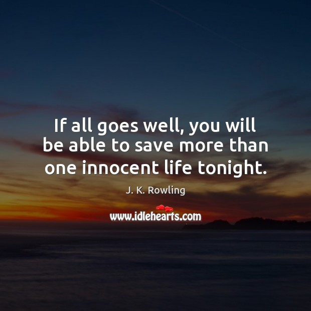 If all goes well, you will be able to save more than one innocent life tonight. Image