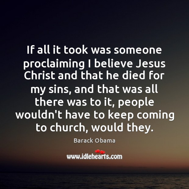 Image, If all it took was someone proclaiming I believe Jesus Christ and