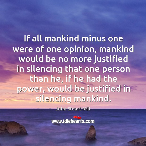 Image, If all mankind minus one were of one opinion, mankind would be no more justified in silencing that one person than he