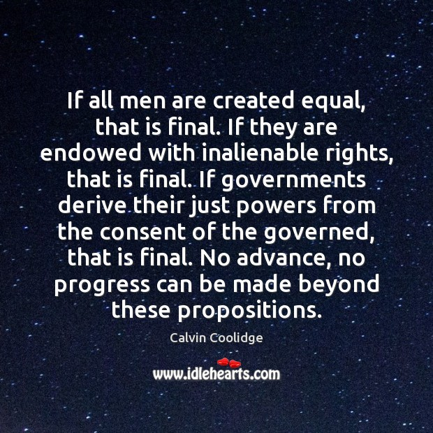 Image, If all men are created equal, that is final. If they are