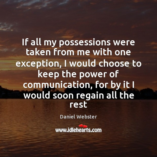 If all my possessions were taken from me with one exception, I Daniel Webster Picture Quote