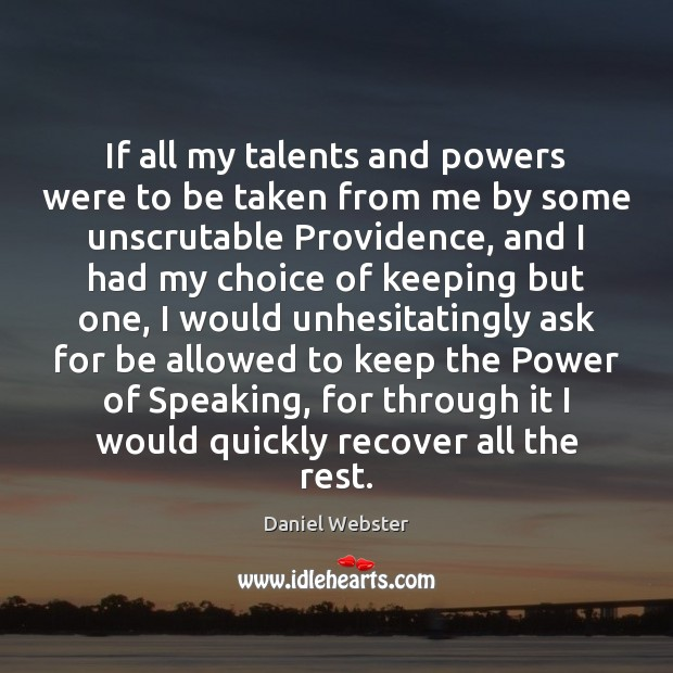 If all my talents and powers were to be taken from me Daniel Webster Picture Quote