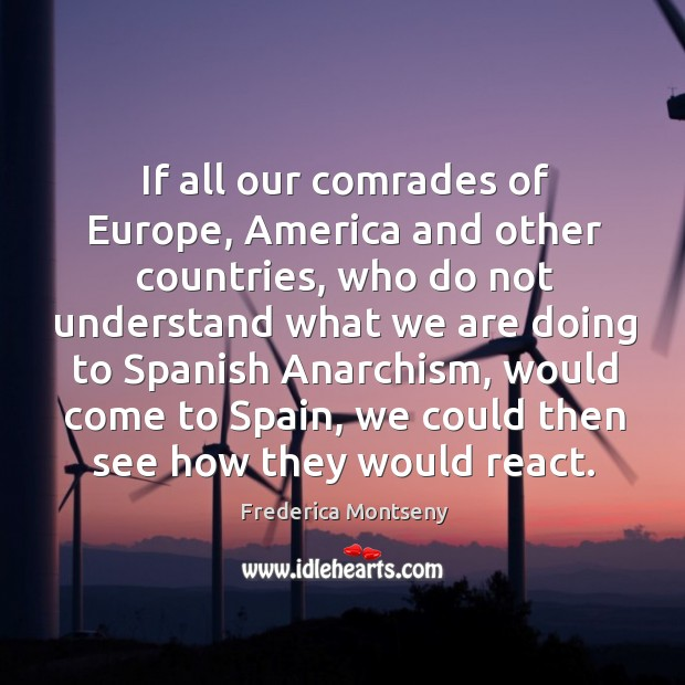 If all our comrades of europe, america and other countries, who do not understand what we are doing to spanish anarchism Image
