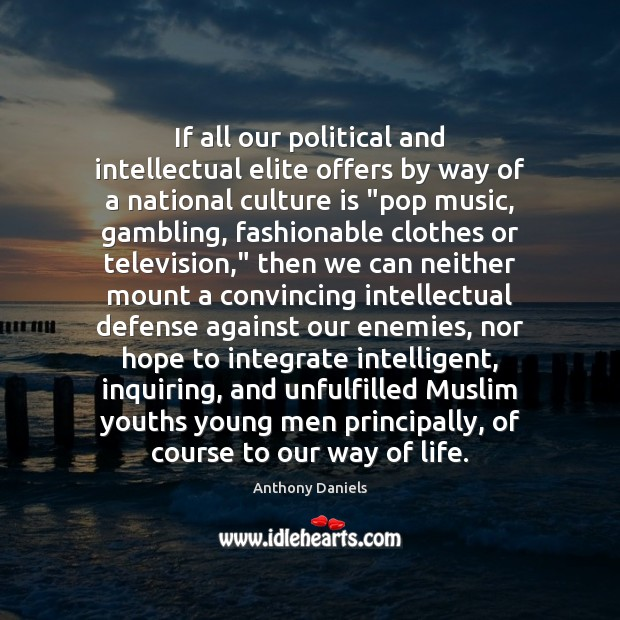 If all our political and intellectual elite offers by way of a Anthony Daniels Picture Quote