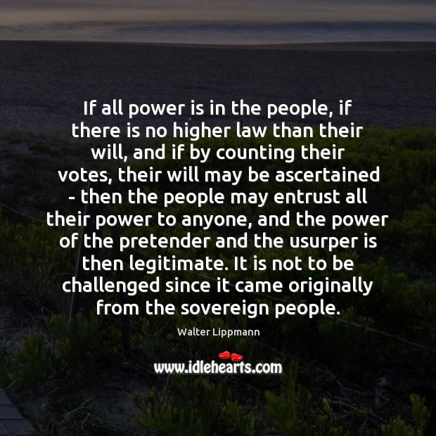 If all power is in the people, if there is no higher Image