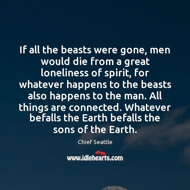 If all the beasts were gone, men would die from a great Image
