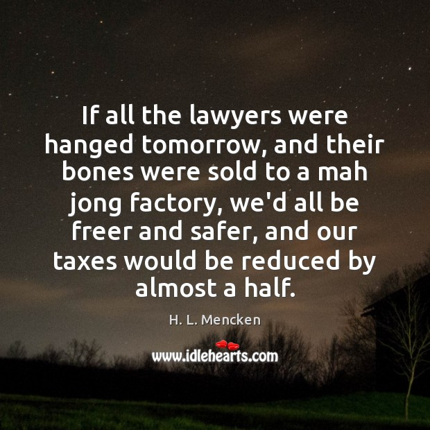 Image, If all the lawyers were hanged tomorrow, and their bones were sold