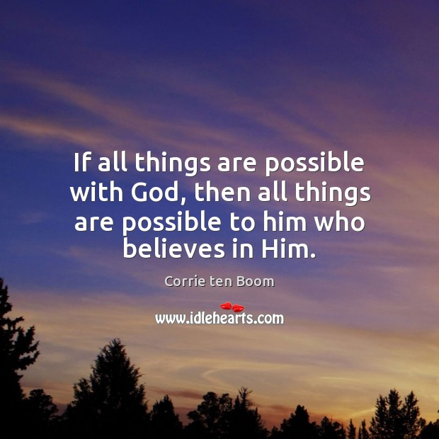 If all things are possible with God, then all things are possible Corrie ten Boom Picture Quote
