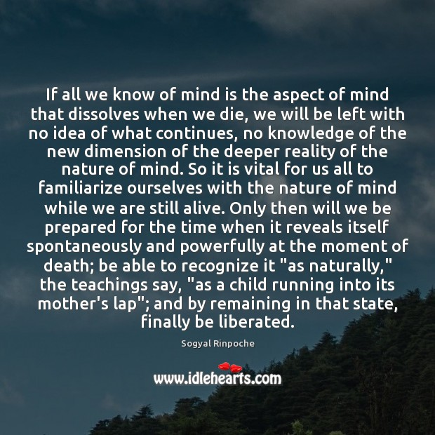 If all we know of mind is the aspect of mind that Sogyal Rinpoche Picture Quote