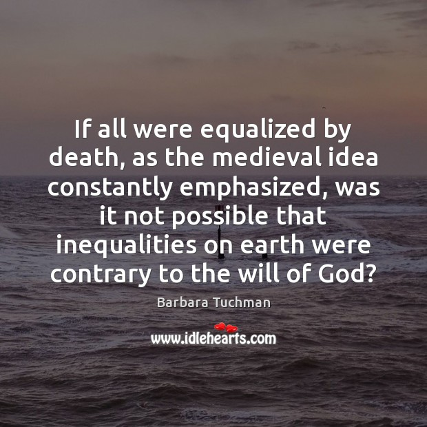 Image, If all were equalized by death, as the medieval idea constantly emphasized,